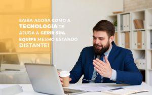 Saiba Agora Como A Tecnologia Te Ajuda A Gerir Sua Equipe Mesmo Estando Distante Notícias E Artigos Contábeis - Contabilidade em São Paulo | Catana Assessoria Empresarial