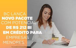 Bc Lanca Novo Pacote Com Potencial De R 212 Bi Em Credito Para Empresas Menores Notícias E Artigos Contábeis Notícias E Artigos Contábeis - Contabilidade em São Paulo | Catana Assessoria Empresarial