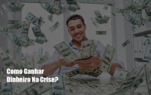 Como Ganhar Dinheiro Na Crise Notícias E Artigos Contábeis Notícias E Artigos Contábeis - Contabilidade em São Paulo   Catana Assessoria Empresarial