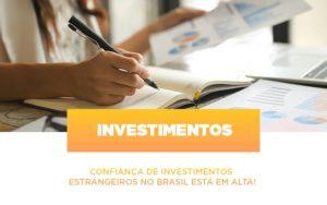 Confianca De Investimentos Estrangeiros No Brasil Esta Em Alta Notícias E Artigos Contábeis Notícias E Artigos Contábeis - Contabilidade em São Paulo   Catana Assessoria Empresarial