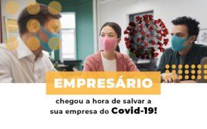 Empresario Chegou A Hora De Salvar A Sua Empresa Do Covid 19 Notícias E Artigos Contábeis Notícias E Artigos Contábeis - Contabilidade em São Paulo | Catana Assessoria Empresarial