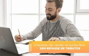 Empresas Vao Vender Na Quinta Feira Sem Repasse De Tributos Notícias E Artigos Contábeis - Contabilidade em São Paulo | Catana Assessoria Empresarial