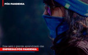 Esse Sera O Grande Aprendizado Das Empresas Pos Pandemia Notícias E Artigos Contábeis - Contabilidade em São Paulo | Catana Assessoria Empresarial