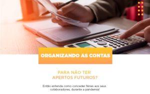 Organizando As Contas Para Nao Ter Apertos Futuros Entao Entenda Como Conceder Ferias Aos Seus Colaboradores Durante A Pandemia Notícias E Artigos Contábeis - Contabilidade em São Paulo | Catana Assessoria Empresarial