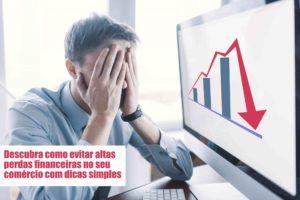 Perdas Financeiras Voce Sabe Como Evitar Notícias E Artigos Contábeis Notícias E Artigos Contábeis - Contabilidade em São Paulo | Catana Assessoria Empresarial