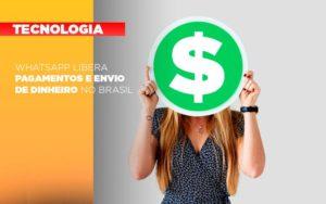 Whatsapp Libera Pagamentos Envio Dinheiro Brasil Notícias E Artigos Contábeis - Contabilidade em São Paulo | Catana Assessoria Empresarial