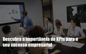 Kpis Podem Ser A Chave Do Sucesso Do Seu Negocio Notícias E Artigos Contábeis Notícias E Artigos Contábeis - Contabilidade em São Paulo | Catana Assessoria Empresarial