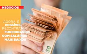 Agora E Possivel Recontratar Funcionarios Com Salarios Mais Baixos Notícias E Artigos Contábeis - Contabilidade em São Paulo | Catana Assessoria Empresarial
