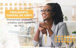 Finalmente Capital De Giro Pronampe Anuncia Credito Sem Tarifa De Tac Notícias E Artigos Contábeis Notícias E Artigos Contábeis - Contabilidade em São Paulo | Catana Assessoria Empresarial