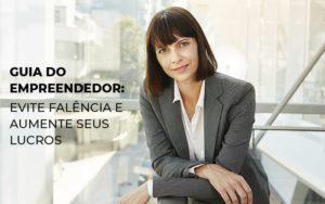 Guia Do Empreendedor Evite Falencia E Aumente Seus Lucros Notícias E Artigos Contábeis - Contabilidade em São Paulo | Catana Assessoria Empresarial