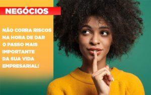 Nao Corra Riscos Na Hora De Dar O Passo Mais Importante Da Sua Vida Empresarial Notícias E Artigos Contábeis Notícias E Artigos Contábeis - Contabilidade em São Paulo | Catana Assessoria Empresarial