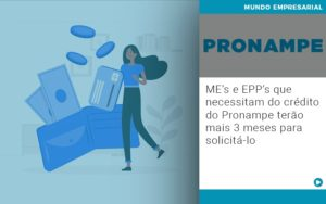 Me S E Epp S Que Necessitam Do Credito Pronampe Terao Mais 3 Meses Para Solicita Lo - Contabilidade em São Paulo | Catana Assessoria Empresarial