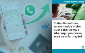 O Atendimento No Varejo Mudou Muito Quer Saber Como O Whatsapp Promoveu Essa Transformacao - Contabilidade em São Paulo | Catana Assessoria Empresarial