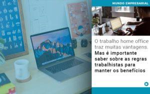 O Trabalho Home Office Traz Muitas Vantagens Mas E Importante Saber Sobre As Regras Trabalhistas Para Manter Os Beneficios - Contabilidade em São Paulo   Catana Assessoria Empresarial