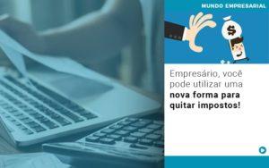 Empresario Voce Pode Utilizar Uma Nova Forma Para Quitar Impostos - Contabilidade em São Paulo | Catana Assessoria Empresarial