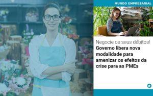 Negocie Os Seus Debitos Governo Libera Nova Modalidade Para Amenizar Os Efeitos Da Crise Para Pmes - Contabilidade em São Paulo   Catana Assessoria Empresarial