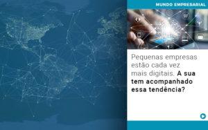 Pequenas Empresas Estao Cada Vez Mais Digitais A Sua Tem Acompanhado Essa Tendencia - Contabilidade em São Paulo | Catana Assessoria Empresarial