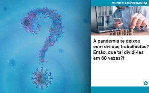 A Pandemia Te Deixou Com Dividas Trabalhistas Entao Que Tal Dividi Las Em 60 Vezes - Contabilidade em São Paulo | Catana Assessoria Empresarial