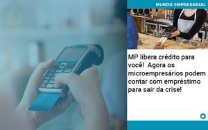 Mp Libera Credito Para Voce Agora Os Microempresarios Podem Contar Com Emprestimo Para Sair Da Crise - Contabilidade em São Paulo | Catana Assessoria Empresarial