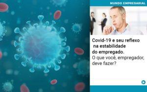 Covid 19 E Seu Reflexo Na Estabilidade Do Empregado O Que Voce Empregador Deve Fazer - Contabilidade em São Paulo | Catana Assessoria Empresarial