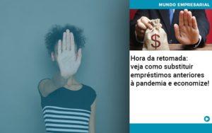 Hora Da Retomada Veja Como Substituir Emprestimos Anteriores A Pandemia E Economize - Contabilidade em São Paulo | Catana Assessoria Empresarial