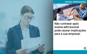Nao Contratar Apos Exame Admissional Pode Causar Implicacoes Para Sua Empresa - Contabilidade em São Paulo | Catana Assessoria Empresarial