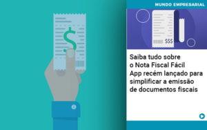 Saiba Tudo Sobre Nota Fiscal Facil App Recem Lancado Para Simplificar A Emissao De Documentos Fiscais - Contabilidade em São Paulo | Catana Assessoria Empresarial