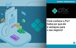 Voce Conhece O Pix Saiba Por Que Ele E Vantajoso Para O Seu Negocio - Contabilidade em São Paulo | Catana Assessoria Empresarial