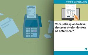 Voce Sabe Quando Deve Destacar O Valor Do Frete Na Nota Fiscal - Contabilidade em São Paulo | Catana Assessoria Empresarial