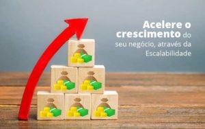 Acelere O Crescimento Do Seu Negocio Atraves Da Escalabilidade Post 1 - Contabilidade em São Paulo | Catana Assessoria Empresarial