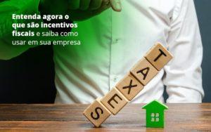 Incentivos Fiscais Entenda Como Enxugar Sua Tributacao - Contabilidade em São Paulo | Catana Assessoria Empresarial