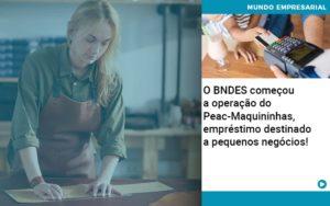 O Bndes Começou A Operação Do Peac Maquininhas, Empréstimo Destinado A Pequenos Negócios! - Contabilidade em São Paulo | Catana Assessoria Empresarial