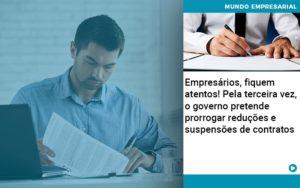 Empresarios Fiquem Atentos Pela Terceira Vez O Governo Pretende Prorrogar Reducoes E Suspensoes De Contratos - Contabilidade em São Paulo | Catana Assessoria Empresarial