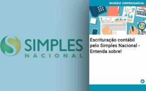 Escrituracao Contabil Pelo Simples Nacional Entenda Sobre - Contabilidade em São Paulo | Catana Assessoria Empresarial