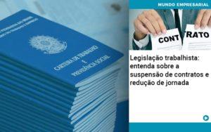 Legislacao Trabalhista Entenda Sobre A Suspensao De Contratos E Reducao De Jornada Quero Montar Uma Empresa - Contabilidade em São Paulo   Catana Assessoria Empresarial