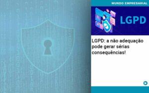 Lgpd A Nao Adequacao Pode Gerar Serias Consequencias Quero Montar Uma Empresa - Contabilidade em São Paulo | Catana Assessoria Empresarial
