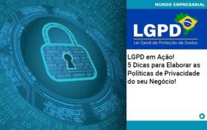 Lgpd Em Acao 5 Dicas Para Elaborar As Politicas De Privacidade Do Seu Negocio - Contabilidade em São Paulo   Catana Assessoria Empresarial
