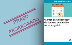 O Prazo Para Suspensao Do Contrato De Trabalho Foi Prorrogado Quero Montar Uma Empresa - Contabilidade em São Paulo   Catana Assessoria Empresarial