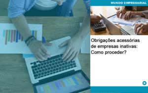 Obrigacoes Acessorias De Empresas Inativas Como Proceder Quero Montar Uma Empresa - Contabilidade em São Paulo | Catana Assessoria Empresarial
