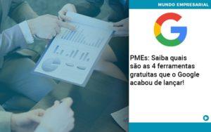 Pmes Saiba Quais Sao As 4 Ferramentas Gratuitas Que O Google Acabou De Lancar Quero Montar Uma Empresa - Contabilidade em São Paulo | Catana Assessoria Empresarial