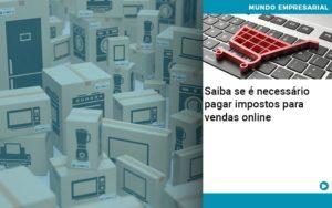 Saiba Se E Necessario Pagar Impostos Para Vendas Online Quero Montar Uma Empresa - Contabilidade em São Paulo   Catana Assessoria Empresarial