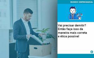 Vai Precisar Demitir Entao Faca Isso Da Maneira Mais Correta E Etica Possivel - Contabilidade em São Paulo | Catana Assessoria Empresarial