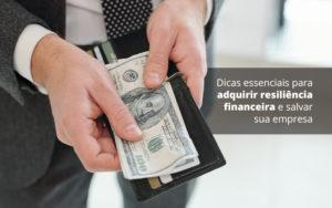 Dicas Essenciais Para Adquirir Resiliencia Financeira E Salvar Sua Empresa Post 1 - Contabilidade em São Paulo | Catana Assessoria Empresarial