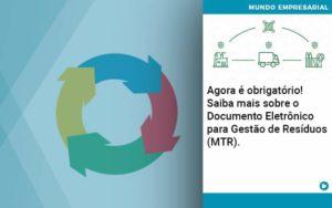 Agora E Obrigatorio Saiba Mais Sobre O Documento Eletronico Para Gestao De Residuos Mtr - Contabilidade em São Paulo   Catana Assessoria Empresarial