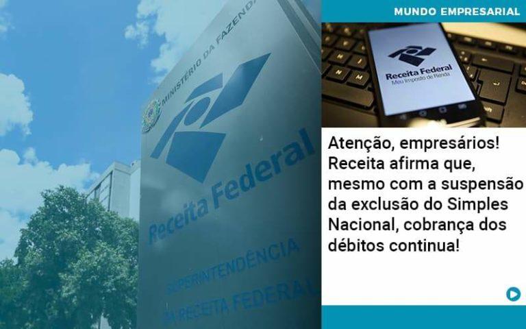 Atencao Empresarios Receita Afirma Que Mesmo Com A Suspensao Da Exclusao Do Simples Nacional Cobranca Dos Debitos Continua - Contabilidade em São Paulo | Catana Assessoria Empresarial