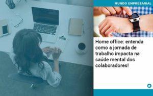 Home Office Entenda Como A Jornada De Trabalho Impacta Na Saude Mental Dos Colaboradores - Contabilidade em São Paulo | Catana Assessoria Empresarial