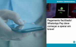 Pagamento Facilitado Whatsapp Pay Deve Comecar A Operar Em Breve - Contabilidade em São Paulo | Catana Assessoria Empresarial
