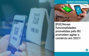 Pix Bc Promete Saque No Comercio E Compras Offline Para 2021 - Contabilidade em São Paulo | Catana Assessoria Empresarial