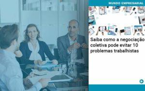 Saiba Como A Negociacao Coletiva Pode Evitar 10 Problemas Trabalhista - Contabilidade em São Paulo | Catana Assessoria Empresarial
