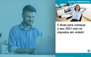 5 Dicas Para Comecar O Seu 2021 Com Os Impostos Em Ordem - Contabilidade em São Paulo | Catana Assessoria Empresarial